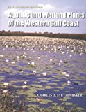 Aquatic and Wetland Plants of the Western Gulf Coast, Charles D. Stutzenbaker, 1603442227