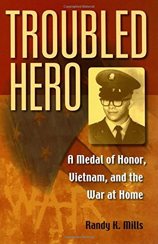 Troubled Hero: A Medal of Honor, Vietnam, and the War at Home