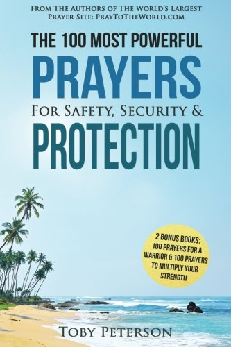 Prayer   The 100 Most Powerful Prayers For Safety, Security & Protection — 2 Amazing Bonus Books to Pray for a Warrior & to Multiply Your Strength (Volume 4)