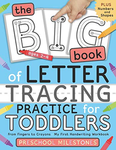 The Big Book of Letter Tracing Practice for Toddlers: From Fingers to Crayons - My First Handwriting Workbook: Essential Preschool Skills for Ages 2-4 (Preschool Milestones Teach and Learn) (Best Homeschool Phonics Curriculum)