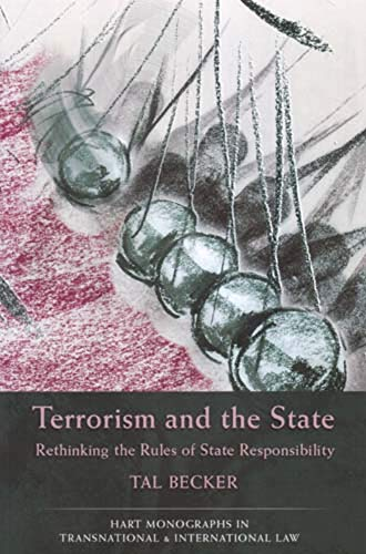 Terrorism and the State: Rethinking the Rules of State Responsibility (1) (Hart Monographs in Transnational and International Law)