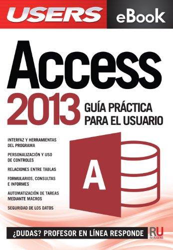 Microsoft Access 2013 - Guía práctica para el usuario: Gestione información de la manera más productiva (Spanish Edition) Pdf