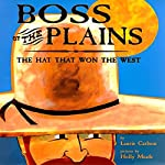 Boss of the Plains: The Hat That Won the West | Laurie Carlson
