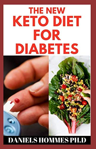 THE NEW KETO DIET FOR DIABETES: Easy Keto Recipe and Cookbook Guide to Conquer Diabetes (Type 1 & Type 2) (Herbs For High Blood Pressure And Cholesterol)