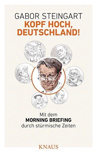 Kopf hoch, Deutschland!: Mit dem Morning Briefing durch stürmische Zeiten