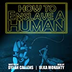 How to Enslave a Human | Dylan Callens