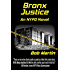 Bronx Justice: A Novel Straight from the NYPD Files