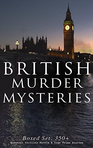 BRITISH MURDER MYSTERIES - Boxed Set: 350+ Greatest Thriller Novels & True Crime Stories: Sherlock Holmes Cases, Father Brown, Hercule Poirot, P. C. Lee ... Cases, Eugéne Valmont Stories and many more