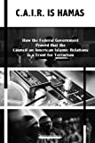 C.A.I.R Is Hamas: How the Federal Government Proved that the Council on American-Islamic Relations is a Front for Terrorism (Archival Series) (Volume 3)