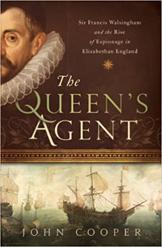 Book The Queen's Agent: Sir Francis Walsingham and the Rise of Espionage in Elizabethan England