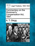 Commentary on the Workmen's Compensation Act 1897, A. T. Glegg, 1240033370