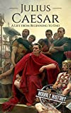 Julius Caesar: A Life From Beginning to End (Military Biographies Book 3)