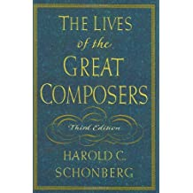 Lives Of The Great Composers 3e: Written by Harold C Schonberg, 1997 Edition, (3rd) Publisher: W W Norton [Hardcover]