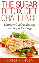 The Sugar Detox: Diet Challenge - Ultimate Guide to Busting your Sugar Cravings (Sugar Addiction Detox Cure: Kiss your Sugar Cravings Goodbye Book 1) (English Edition)