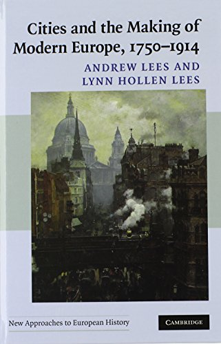 Cities and the Making of Modern Europe, 1750-1914 (New Approaches to European History)