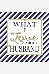 What I Love About My Husband: Fill In The Blank Love Books - Personalized Keepsake Notebook - Prompted Guide Memory Journal Nautical Blue Stripes (Awesome Dads) Paperback