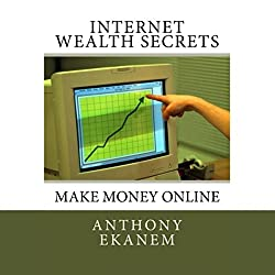 Internet Wealth Secrets: Make Money Online