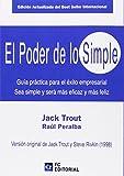 El Poder de lo simple : Guía práctica para el éxito empresarial. Sea simple y será más eficaz y más feliz