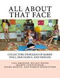 img - for All About That Face: Collectors Dioramas of Barbie Doll, Her Family, and Friends. book / textbook / text book