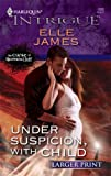 Under Suspicion, with Child, Elle James, 0373888546