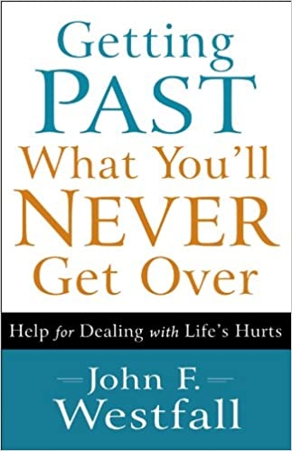 Getting Past What You'll Never Get Over: Help for Dealing with Life's Hurt