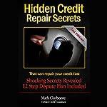 Hidden Credit Repair Secrets: That Can Fix Your Credit Fast | Mark A. Clayborne