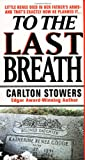 To the Last Breath, Carlton Stowers, 0312968191