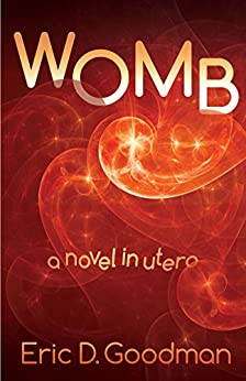 Womb: A novel in utero by [D. Goodman, Eric]