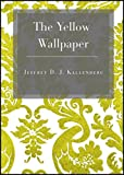 The Yellow Wallpaper : An Adaptation, Jeffrey D.J. Kallenberg, 0977315045