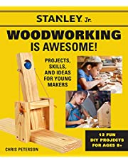 Stanley Jr. Woodworking is Awesome: Projects, Skills, and Ideas for Young Makers - 12 Fun DIY Projects for Ages 8+