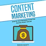 Content Marketing: Step by Step Beginner Guide for Making Money Online | David Scott