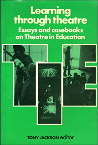 learning through theatre essays and casebooks on theatre in  learning through theatre essays and casebooks on theatre in education tony jackson 9780719008214 com books