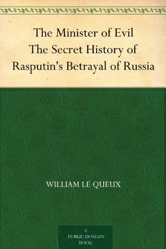 #freebooks – The Minister of Evil: The Secret History of Rasputin's Betrayal of Russia by William Le Queux
