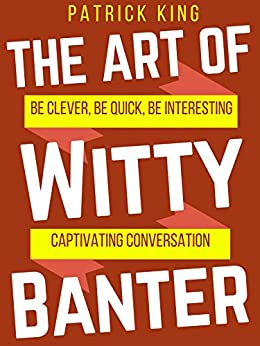The art of witty banter be clever be quick be interesting the art of witty banter be clever be quick be interesting create fandeluxe
