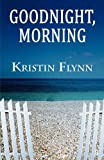 Goodnight, Morning, Kristin Flynn, 1451208421