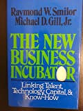 img - for The New Business Incubator: Linking Talent, Technology, Capital and Know-How by Raymond W. Smilor (1986-09-01) book / textbook / text book