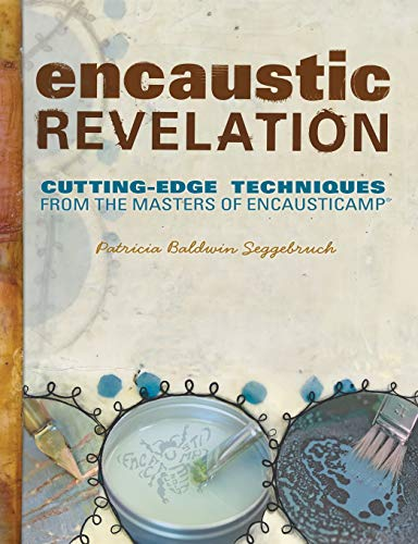 Encaustic Revelation: Cutting-Edge Techniques from the Masters of Encausticamp