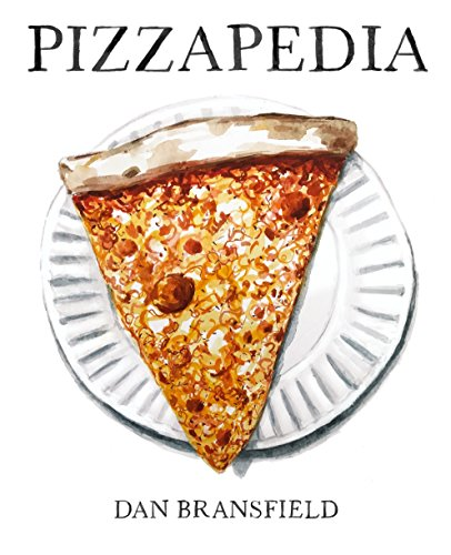 Pizzapedia: An Illustrated Guide to Everyone's Favorite Food by Dan Bransfield