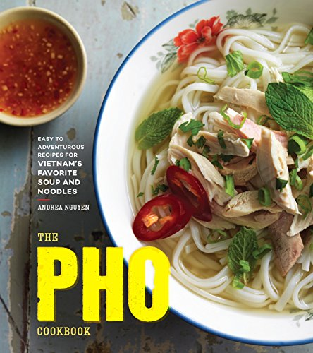 The Pho Cookbook: Easy to Adventurous Recipes for Vietnam's Favorite Soup and Noodles cover