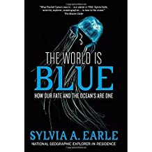 The World Is Blue: How Our Fate and the Ocean's Are One by Earle, Sylvia A. (September 29, 2009) Hardcover