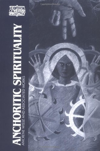 Anchoritic Spirituality: Ancrene Wisse and Associated Works (Classics of Western Spirituality) (Classics of Western Spir