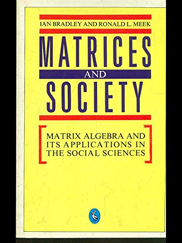 Matrices And Society: Matrix Algebra And Its Applications in the Social Sciences (Pelican)