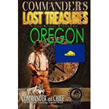 Commander's Lost Treasures You Can Find In Oregon: Follow the Clues and Find Your Fortunes! (Volume 1)