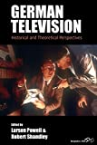 "BOOKS RECEIVED: Larson Powell and Robert Shandley, eds., ""German Television: Historical and Theoretical Perspectives"" (Berghahn Books, 2018)"