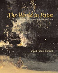 The World in Paint: Modern Art and Visuality in England, 1848-1914 (Refiguring Modernism)