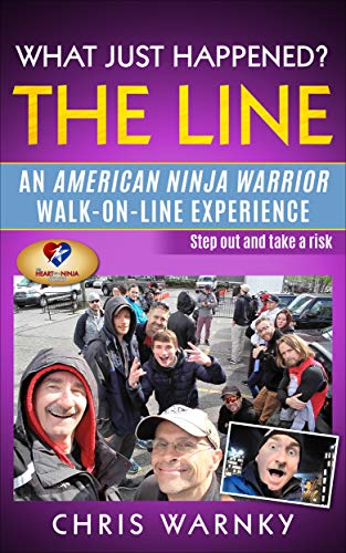 What Just Happened? The Line: An American Ninja Warrior Walk-On-Line Experience (The Heart of a Ninja Book 2)