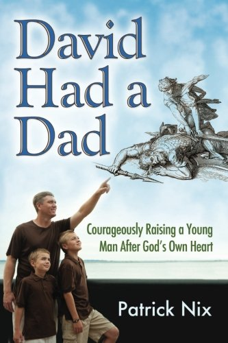 David Had a Dad: Courageously Raising a Young Man After God's Own Heart