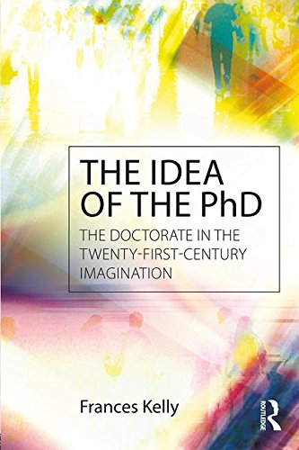 The Idea of the PhD: The doctorate in the twenty-first-century imagination