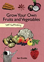 Grow Your Own Fruit and Vegetables: Self-Sufficiency