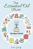 essential oil diffuser recipes - The Essential Oil Diffuser Recipes Book: Over 200 Diffuser Recipes for Health, Mood, and Home (Essential Oils Reference Book 1)